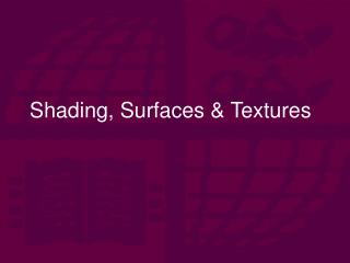 Shading, Surfaces & Textures