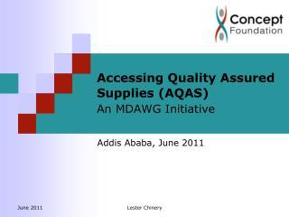 Accessing Quality Assured Supplies (AQAS) An MDAWG Initiative