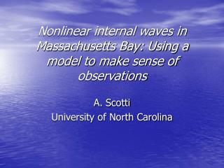 Nonlinear internal waves in Massachusetts Bay: Using a model to make sense of observations