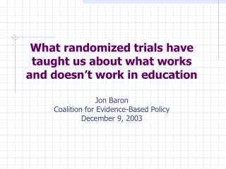 What randomized trials have taught us about what works and doesn't work in education Jon Baron