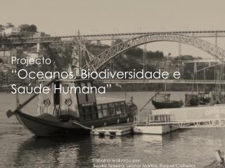 """Projecto """"Oceanos, Biodiversidade e Saúde Humana"""""""
