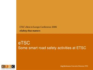 eTSC Some smart road safety activities at ETSC