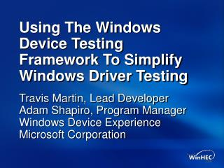Using The Windows Device Testing Framework To Simplify Windows Driver Testing