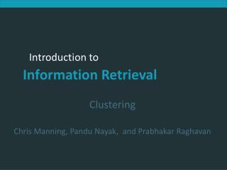 Clustering Chris Manning, Pandu Nayak, and Prabhakar Raghavan