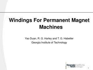 Windings For Permanent Magnet Machines Yao Duan, R. G. Harley and T. G. Habetler Georgia Institute of Technology