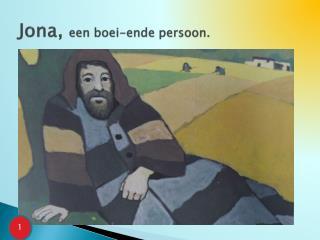 Jona ,  een  boei-ende  persoon.