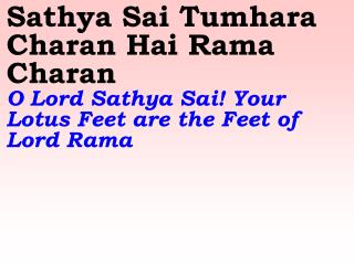 Johi Roopamey Brahma Vishnu Wohi Roopamey Sai  Sai, Your form represents Brahma and Vishnu