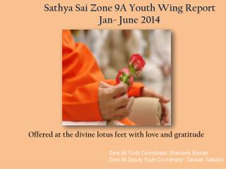 Sathya Sai Zone 9A Youth Wing Report  Jan- June 2014