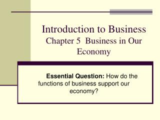 Introduction to Business  Chapter 5  Business in Our Economy