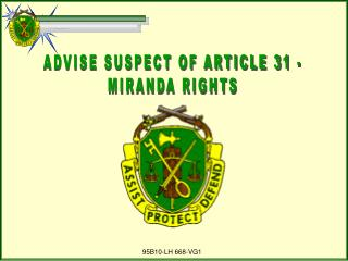 ADVISE SUSPECT OF ARTICLE 31 - MIRANDA RIGHTS