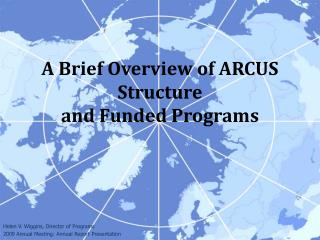 A Brief Overview of ARCUS Structure  and Funded Programs