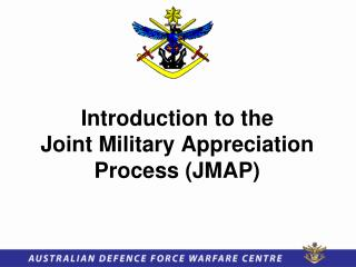 Introduction to the Joint Military Appreciation Process (JMAP)
