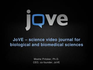 JoVE  – science video journal for biological and biomedical sciences