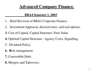 Advanced Company Finance. BBA4 Semester 1, 2003 Brief Revision of BBA2 Corporate Finance.