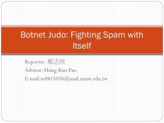 Botnet Judo: Fighting Spam with Itself