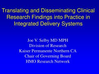 Joe V. Selby MD MPH Division of Research  Kaiser Permanente Northern CA Chair of Governing Board