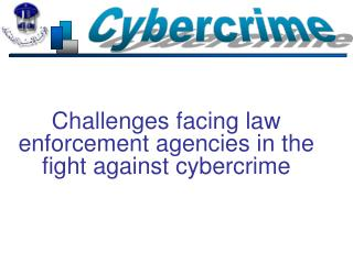Challenges facing law enforcement agencies in the fight against cybercrime