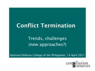 Conflict Termination Trends, challenges  (new approaches?)