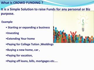 What is CROWD FUNDING ? It is a Simple Solution to raise Funds for any personal or Biz purpose.