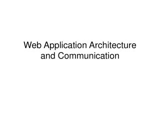 Web Application Architecture and Communication