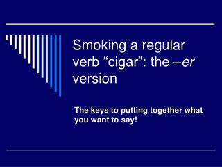 "Smoking a regular verb ""cigar"": the – er  version"