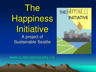 The Happiness      Initiative A project of Sustainable Seattle sustainableseattle