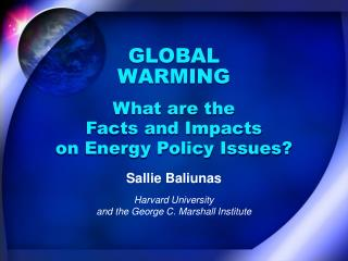 GLOBAL  WARMING What are the  Facts and Impacts  on Energy Policy Issues?