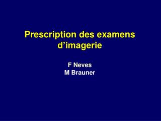 Prescription des examens d'imagerie F Neves M Brauner