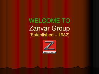 WELCOME TO Zanvar Group (Established – 1982)