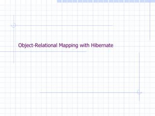 Object-Relational Mapping with Hibernate