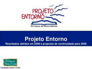 Projeto Entorno Resultados obtidos em 2008 e proposta de continuidade para 2009