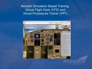 Aerosim Simulation Based Training. Virtual Flight Deck (VFD) and Virtual Procedures Trainer (VPT)