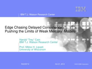 Edge Chasing Delayed Consistency: Pushing the Limits of Weak Memory  Models