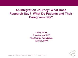 An Integration Journey: What Does Research Say?  What Do Patients and Their Caregivers Say?