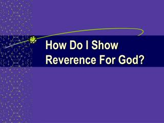 How Do I Show  Reverence For God?