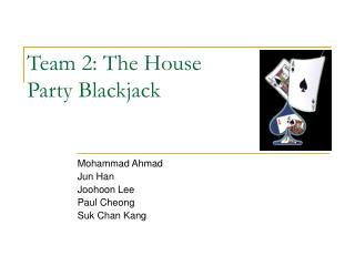Team 2: The House Party Blackjack