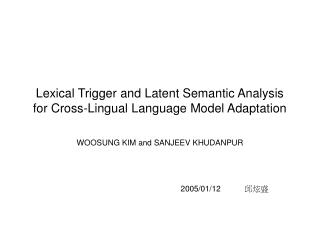 Lexical Trigger and Latent Semantic Analysis for Cross-Lingual Language Model Adaptation