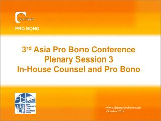 3 rd  Asia Pro Bono Conference Plenary Session 3  In-House Counsel and Pro Bono