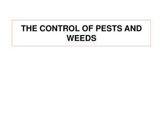 THE CONTROL OF PESTS AND WEEDS