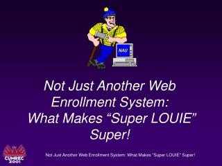 "Not Just Another Web Enrollment System:  What Makes ""Super LOUIE"" Super!"