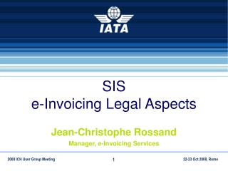 SIS e-Invoicing Legal Aspects Jean-Christophe Rossand  Manager, e-Invoicing Services