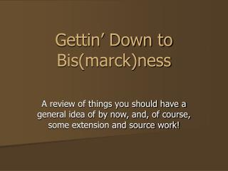 Gettin' Down to Bis(marck)ness