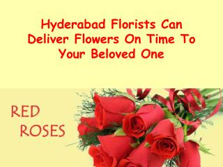 Hyderabad Florists Can Deliver Flowers On Time To Your Belov