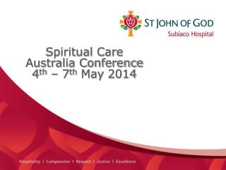 Spiritual Care Australia Conference  4 th  – 7 th  May  2014