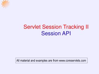 Servlet Session Tracking II  Session API