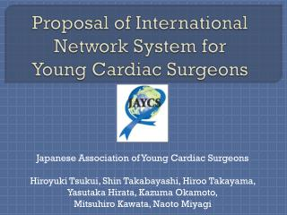 Proposal of International Network System for  Young Cardiac Surgeons