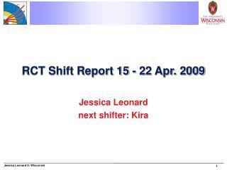 RCT Shift Report 15 - 22 Apr. 2009