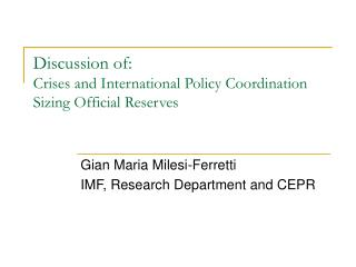 Discussion of: Crises and International Policy Coordination Sizing Official Reserves