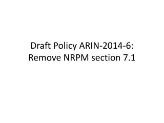 Draft Policy ARIN-2014-6: Remove NRPM section  7.1