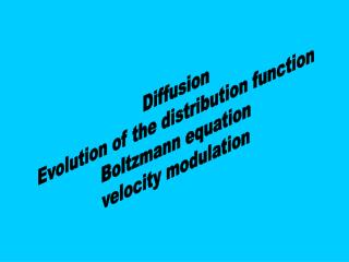 Diffusion Evolution of the distribution function Boltzmann equation velocity modulation